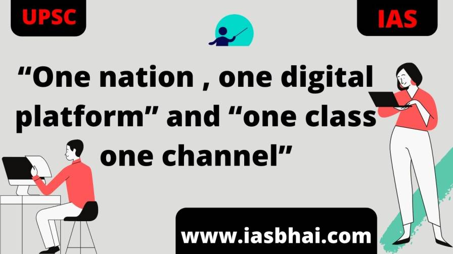 """One nation , one digital platform"" and ""one class one channel"" UPSC"