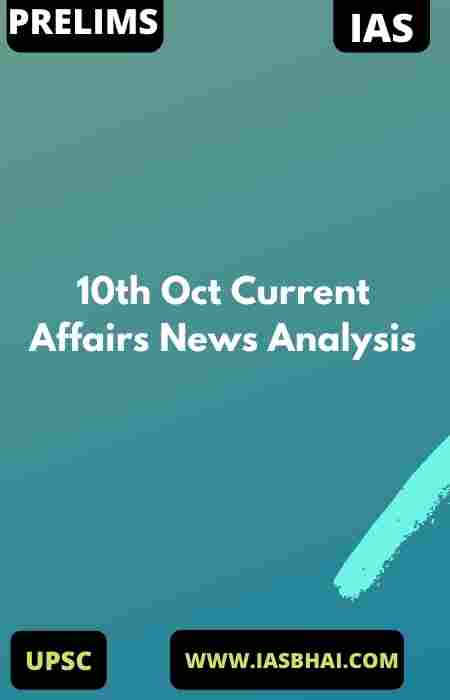 10th Oct Current Affairs News Analysis
