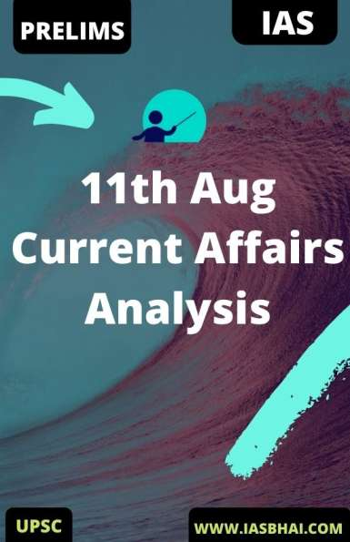 11th Aug Daily Current Affairs Analysis for UPSC
