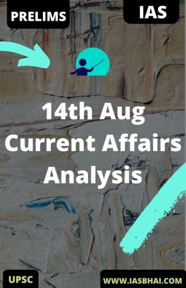 14th Aug Daily Current Affairs Analysis for UPSC