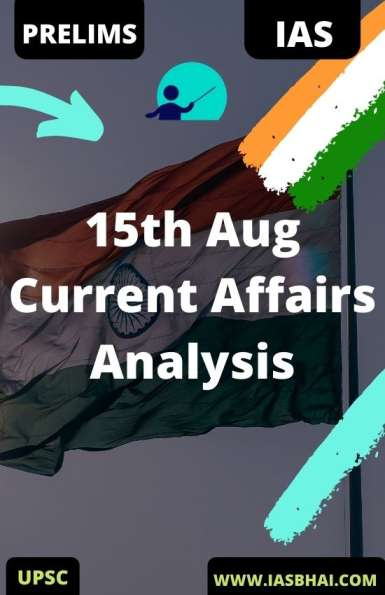 15th Aug Daily Current Affairs Analysis for UPSC