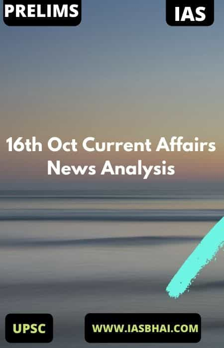 16th Oct Current Affairs News Analysis