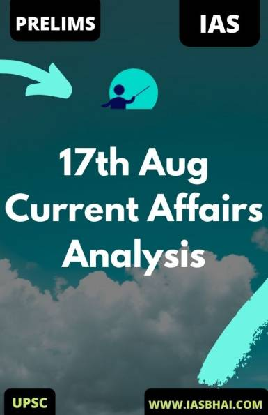 17th Aug Daily Current Affairs Analysis for UPSC
