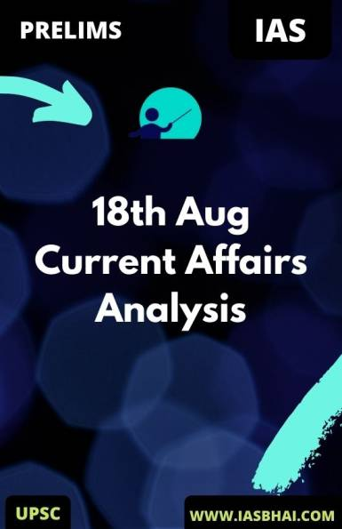 18th Aug Daily Current Affairs Analysis for UPSC