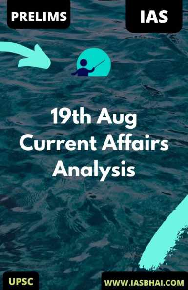 19th Aug Daily Current Affairs Analysis for UPSC
