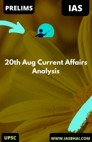 20th Aug Daily Current Affairs Analysis for UPSC