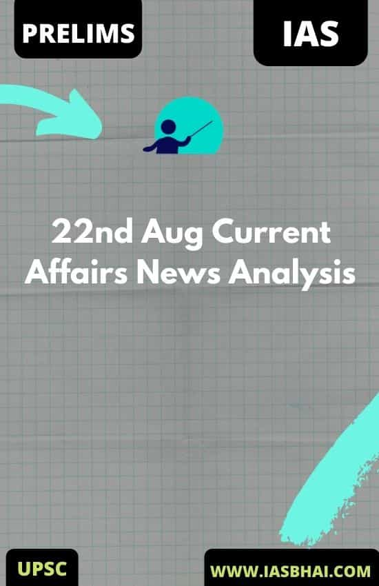 22nd Aug Current Affairs News Analysis
