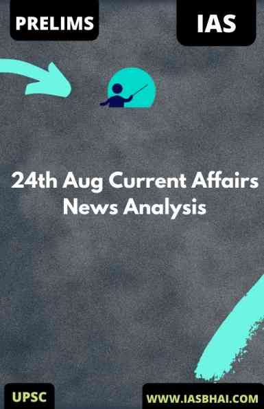 24th Aug Current Affairs News Analysis