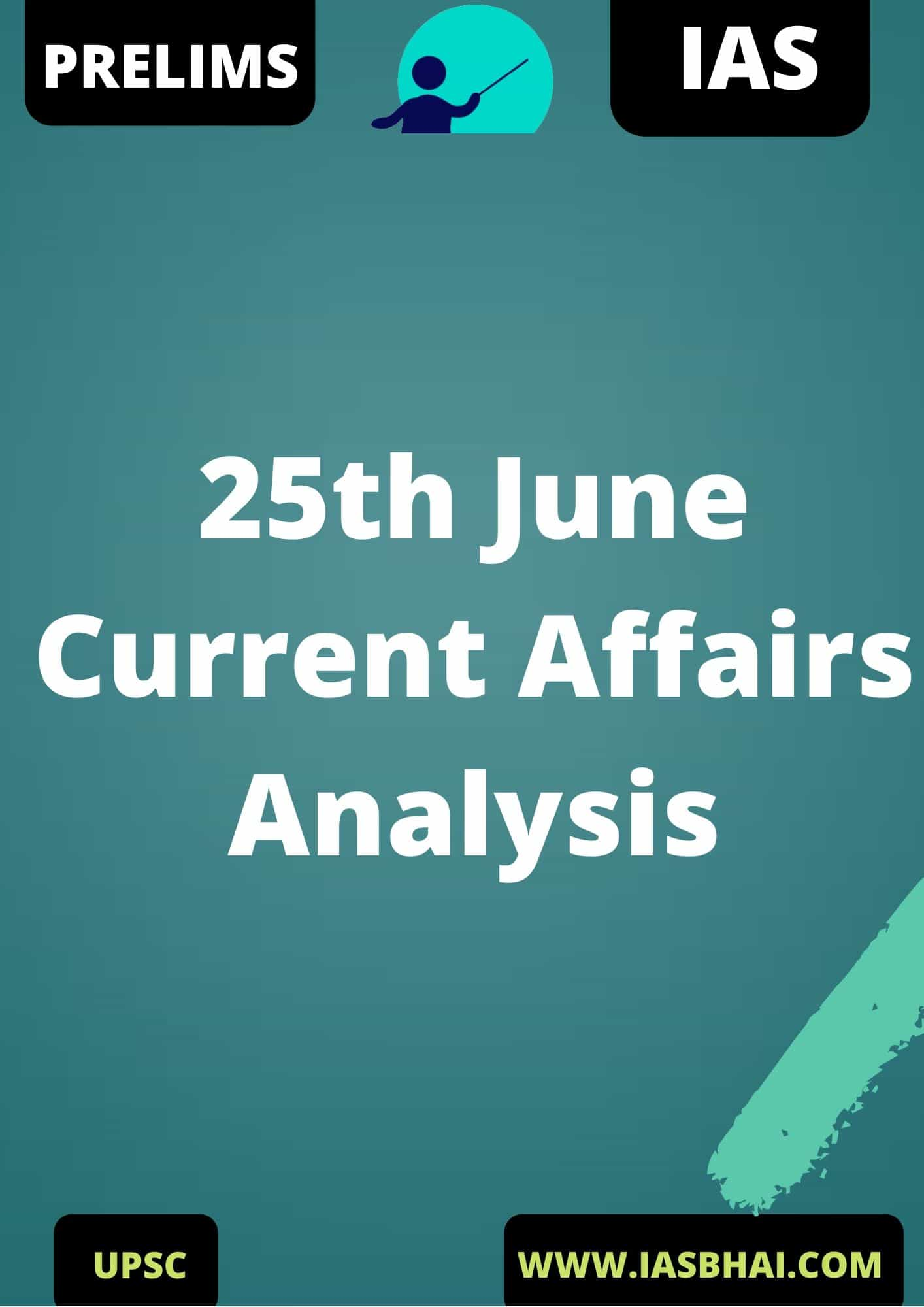 25th June Current Affairs News Analysis Prelims & Mains 2020