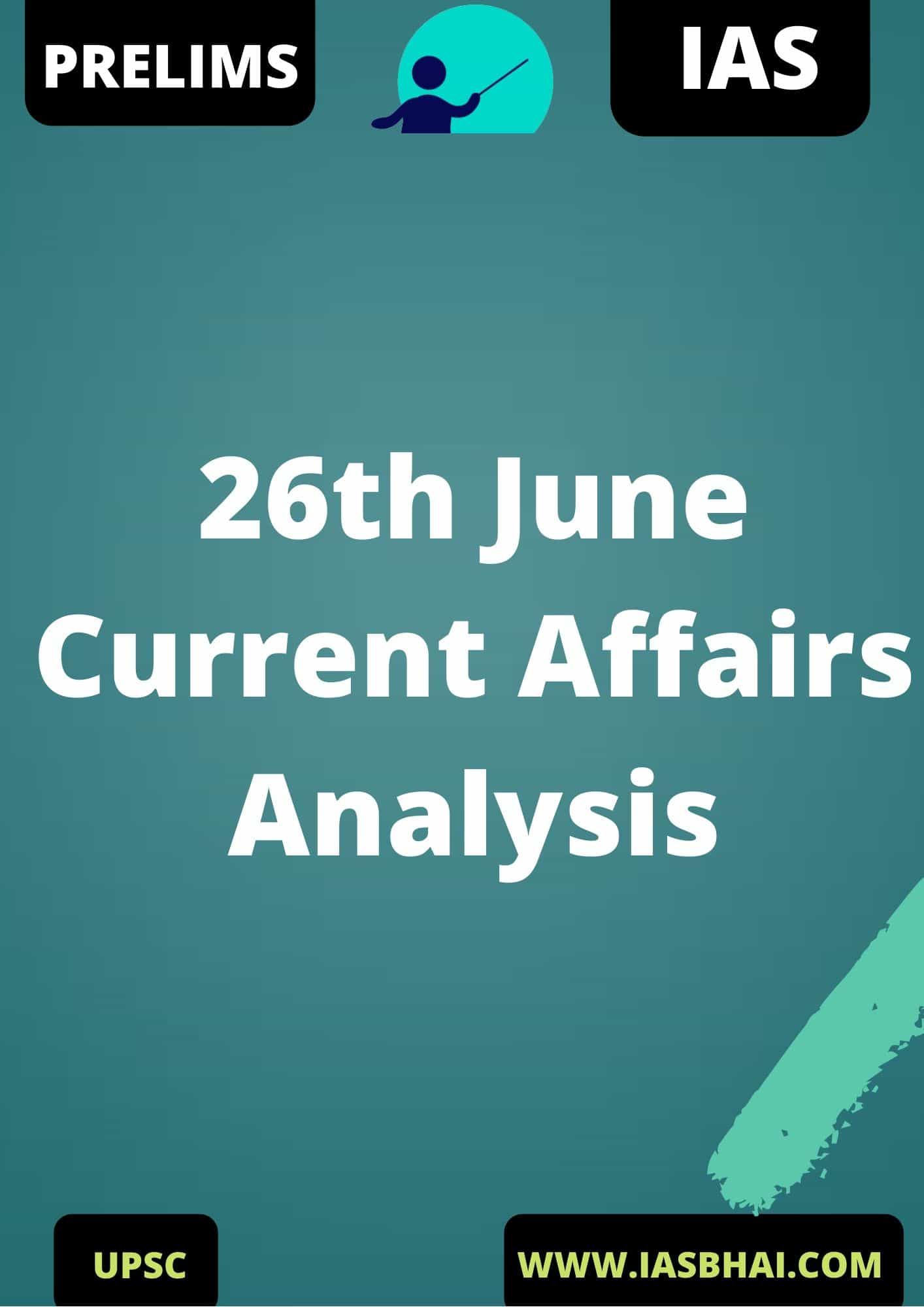 26th June Current Affairs News Analysis Prelims & Mains 2020