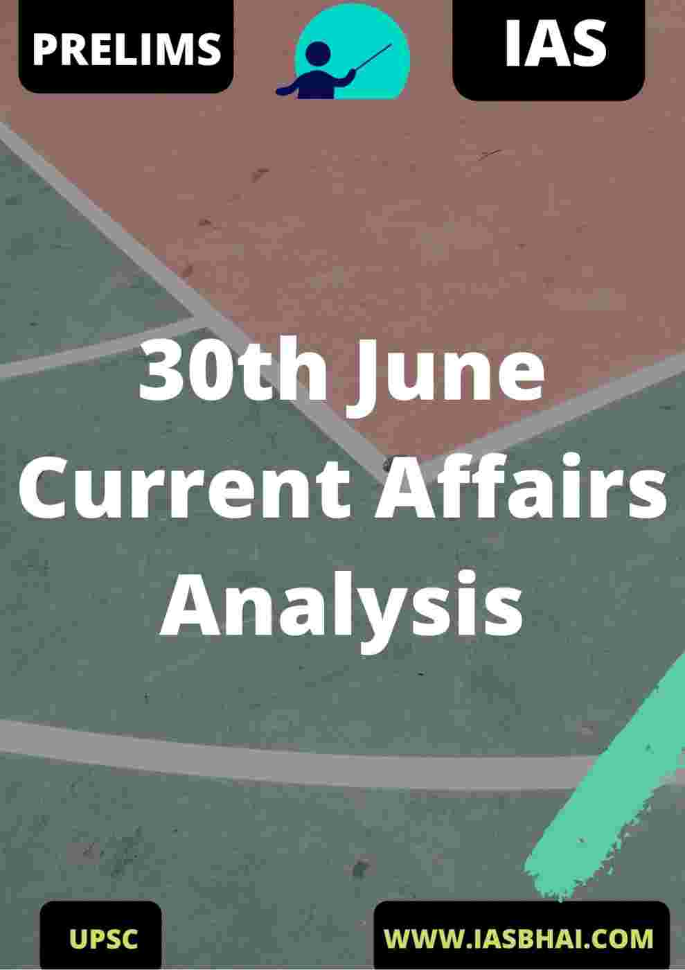 30th June Current Affairs News Analysis Prelims & Mains 2020