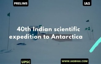 40th Indian scientific expedition to Antarctica | UPSC
