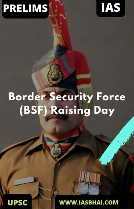 56th Raising Day : Border Security Force (BSF) 2020 | UPSC