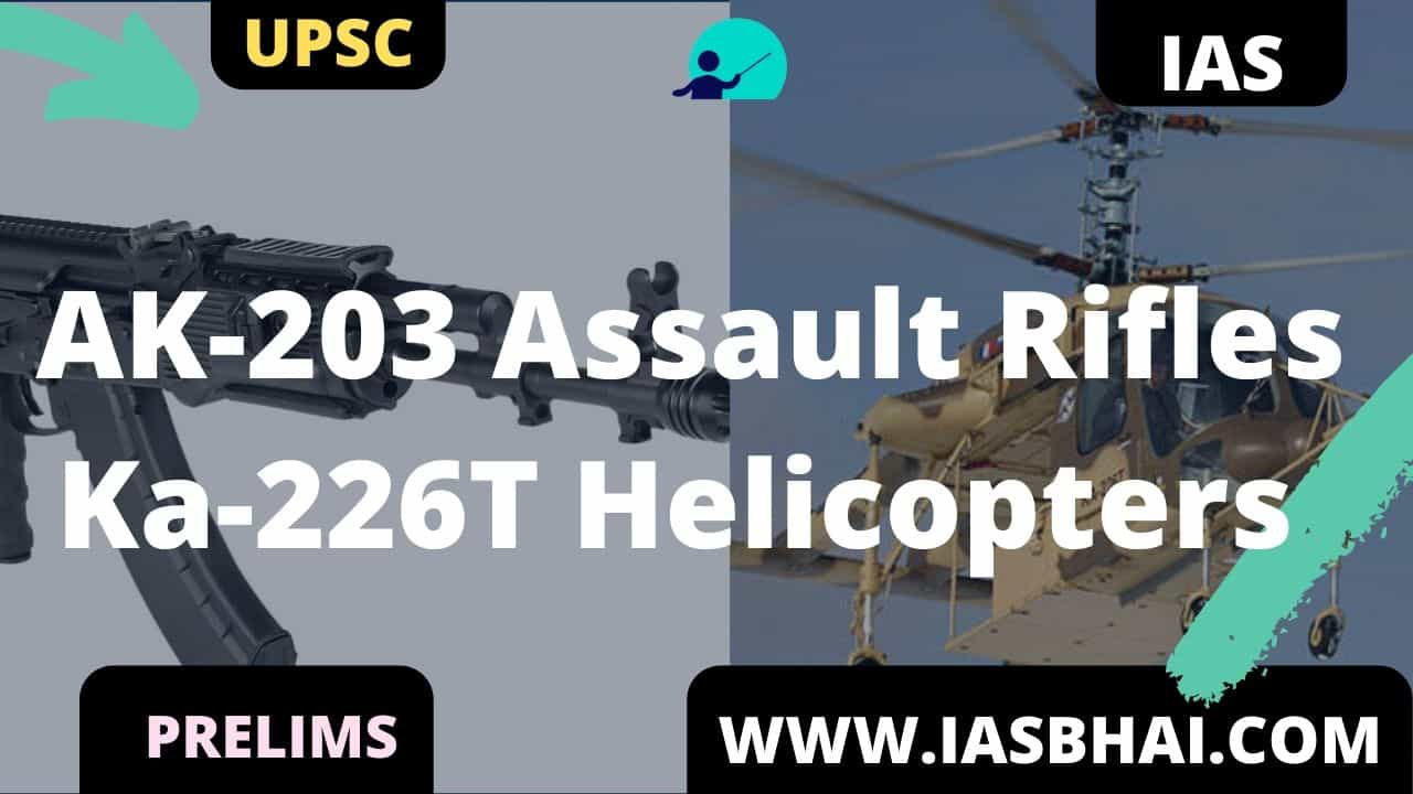 AK-203 Assault Rifles and Ka-226T Helicopters _ UPSC