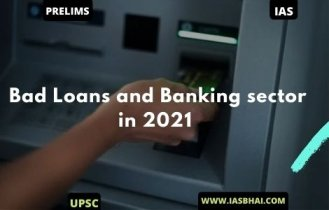 Bad Loans and Banking sector in 2021 | UPSC