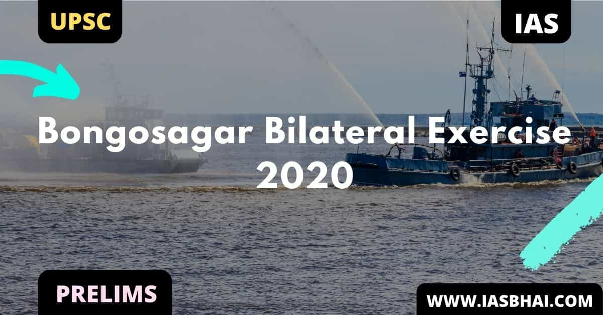 Bongosagar Bilateral Exercise 2020 | UPSC