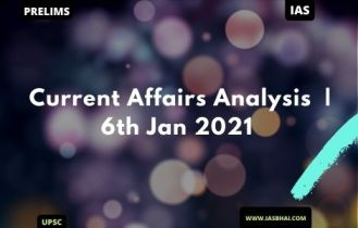 Current Affairs News Analysis for UPSC | 6th Jan 2021
