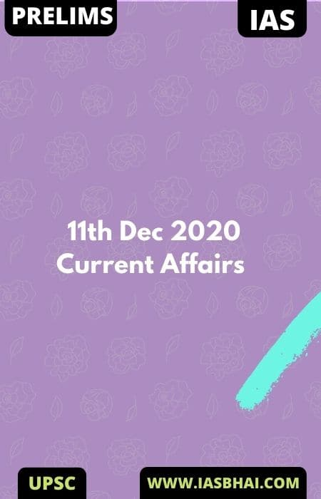 Current Affairs News Analysis for UPSC | 11th Dec 2020