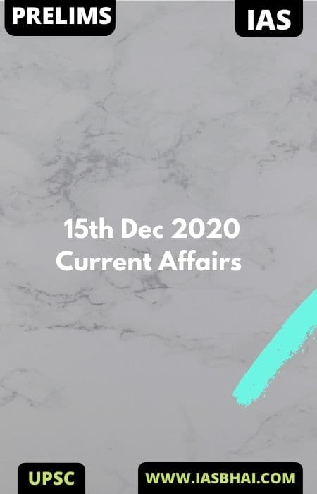 Current Affairs News Analysis for UPSC | 15th Dec 2020
