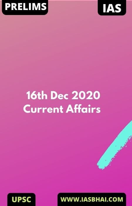 Current Affairs News Analysis for UPSC | 16th Dec 2020
