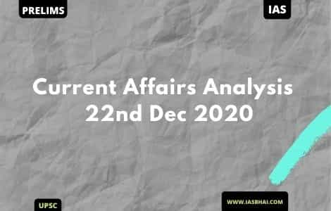 Current Affairs News Analysis for UPSC   22nd Dec 2020