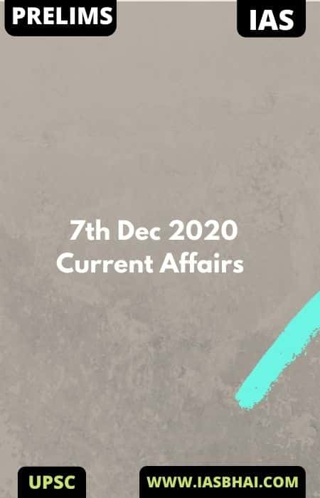 Current Affairs News Analysis for UPSC | 7th Dec 2020
