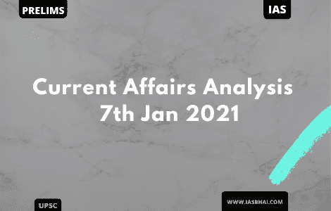 Current Affairs News Analysis for UPSC | 7th Jan 2021