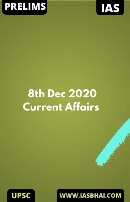 Current Affairs News Analysis for UPSC | 8th Dec 2020