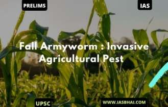 Fall Armyworm : Invasive Agricultural Pest | UPSC