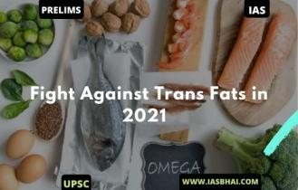 Fight Against Trans Fats in 2021 | UPSC