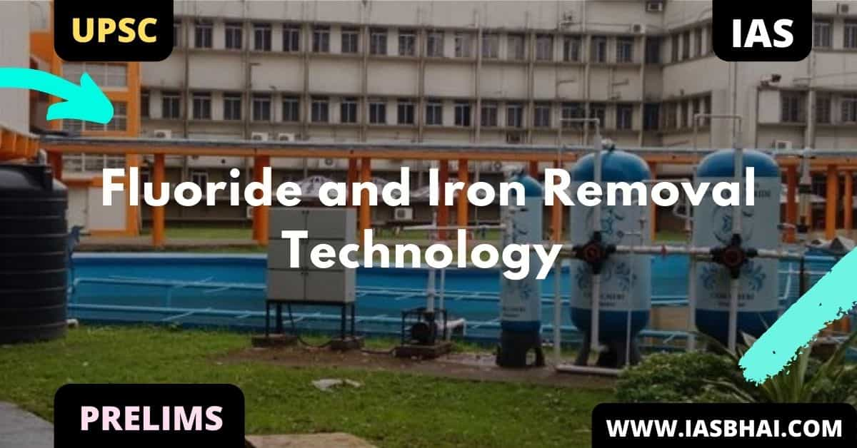 Fluoride and Iron Removal Technology | UPSC