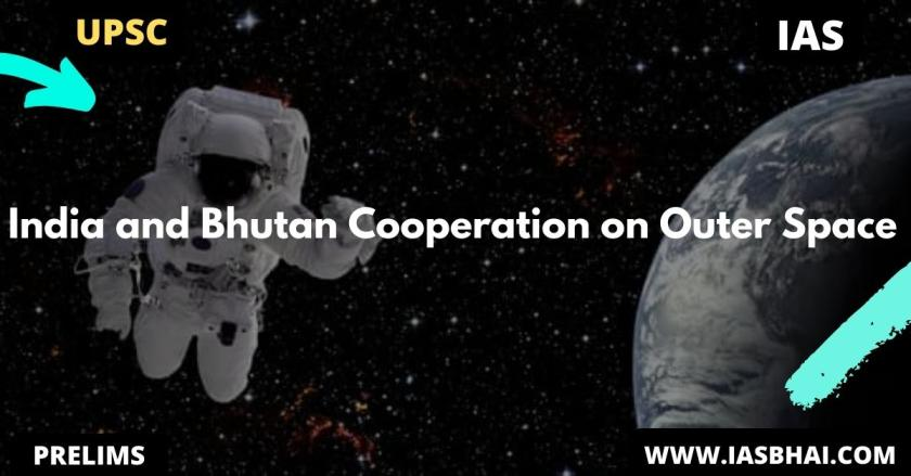 India and Bhutan Cooperation on Outer Space | UPSC