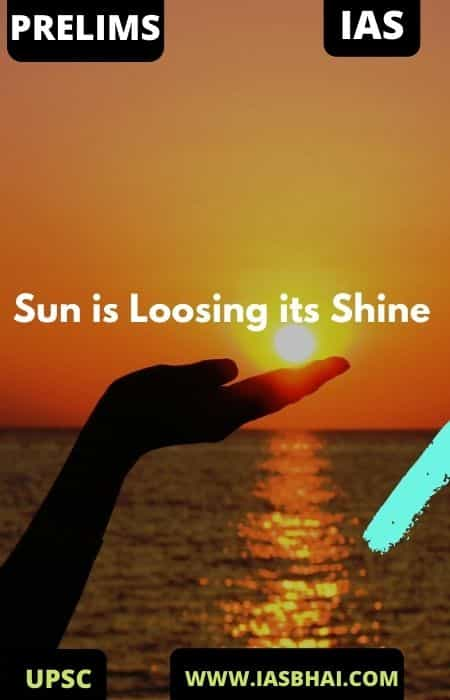 Sun is Loosing its Shine | UPSC