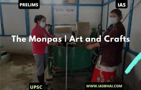 The Monpas | Art and Crafts | UPSC