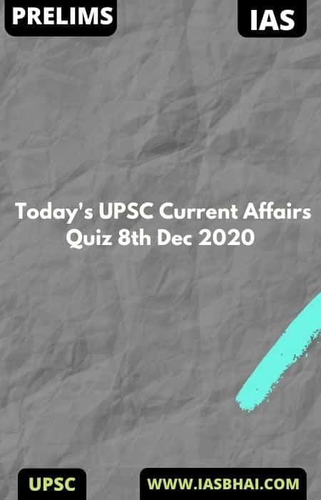 Today's UPSC Current Affairs Quiz 8th Dec 2020