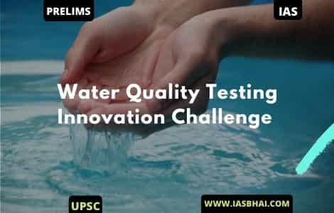 Water Quality Testing Innovation Challenge | UPSC